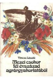 Mezei csokor fél évszázad agrárgyakorlatából - Vincze László - Régikönyvek