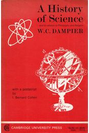 A History of Science and its Relations to Philosophy and Religion - W. C. Dampiere - Régikönyvek