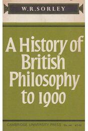 A History of British Philosophy to 1900 - W. R. Sorley - Régikönyvek