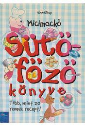 Micimackó sütő-főző könyve - Walt Disney - Régikönyvek