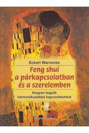 Feng shui a párkapcsolatban és a szerelemben - Warnecke, Eckart - Régikönyvek