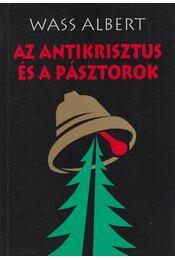 Az Antikrisztus és a pásztorok - Wass Albert - Régikönyvek