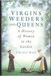 Virgins Weeders and Queens - WAY, TWIGS - Régikönyvek