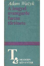 A lengyel avantgarde furcsa története - Wazyk, Adam - Régikönyvek