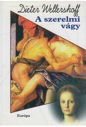 A szerelmi vágy - Wellershoff, Dieter - Régikönyvek