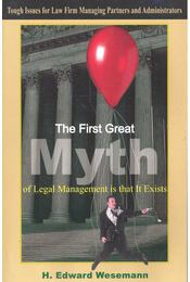 The First Great Myth of Legal Management is that It Exists – Tough Issues for Law Firm Managing Partners and Administrators - WESEMANN, EDWARD H. - Régikönyvek