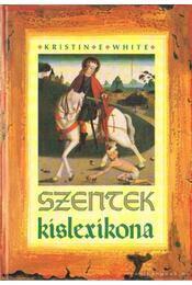 Szentek kislexikona - White, Kristin - Régikönyvek