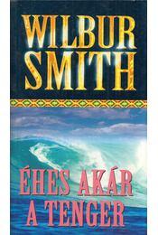 Éhes, akár a tenger - Wilbur Smith - Régikönyvek