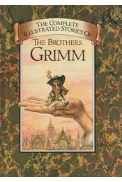The Complete Illustrated Stories of the Brothers Grimm - Wilhelm Grimm, Jakob Grimm - Régikönyvek