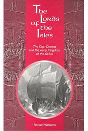 The Lords of the Isles – The Clan Donald ant the Early Kingdom of the Scots - WILLIAMS, RONALD - Régikönyvek