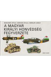 A Magyar Királyi Honvédség fegyverzete - Winkler László, Sárhidai Gyula, Bonhardt Attila - Régikönyvek