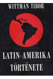Latin-Amerika története - Wittman Tibor - Régikönyvek