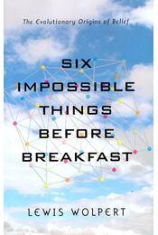 Six Impossible Things Before Breakfast - WOLPERT, LEWIS - Régikönyvek