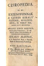 Cziropedia, az az: Ksenofonnak a Czirus Király életéről, neveltetéséről, és viselt dolgairól irott historiája I. - Xenophón - Régikönyvek