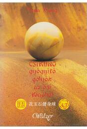 Csikung gyógyító golyók az ősi Kínából - Xiang, Yuan - Régikönyvek
