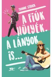 A fiúk hülyék. A lányok is... - Yvonne Struck - Régikönyvek