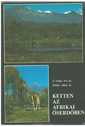 Ketten az afrikai őserdőben (dedikált) - Z. Tomai Éva, Dr. Zoltán János - Régikönyvek