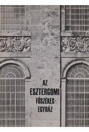 Az esztergomi főszékesegyház - Zádor Anna - Régikönyvek