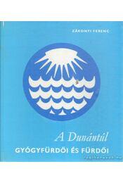 A Dunántúl gyógyfürdői és fürdői - Zákonyi Ferenc - Régikönyvek