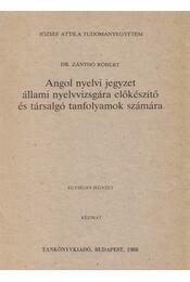 Angol nyelvi jegyzet állami nyelvvizsgára előkészítő és társalgó tanfolyamok számára - Zánthó Róbert, dr. - Régikönyvek