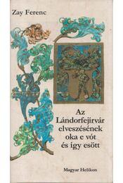 Az Lándorfejírvár elveszésének oka e vót és így esött - Zay Ferenc - Régikönyvek