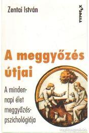 A meggyőzés útjai - Zentai István - Régikönyvek
