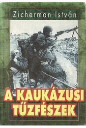 A kaukázusi tűzfészek / A krími háború - Zicherman István - Régikönyvek