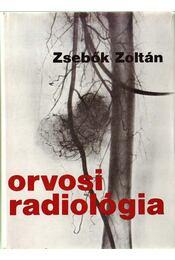 Orvosi radiológia - Zsebők Zoltán - Régikönyvek