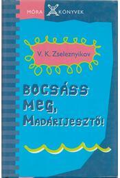 Bocsáss meg, Madárijesztő! - Zseleznyikov, Vlagyimir - Régikönyvek