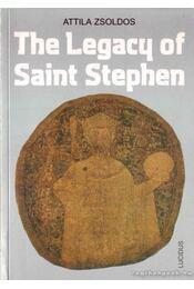 The Legacy of Saint Stephen - Zsoldos Attila - Régikönyvek