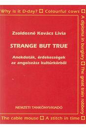 Strange but true - Zsoldosné Kovács Lívia - Régikönyvek